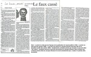 L'auteur avait immédiatement dénoncé publiquement la publication du faux Cassé, le « Cassé Typo », le 10 novembre 1990. La légende sous la photo dit: «Jacques Renaud à l'époque du Cassé». En réalité, la photo date de 1986 et Le Cassé a été publié en novembre 1964. Cette illustration reproduit l'article au complet qui est également reproduit en format pdf, pas très loin de cette illustration.