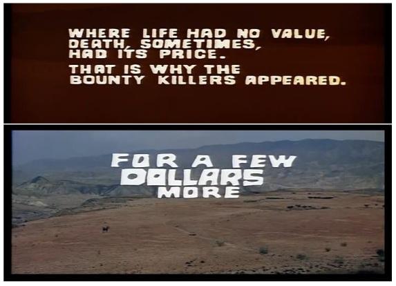 « Là où la vie n'avait plus aucune valeur, la mort, elle, parfois, avait son prix.  C'est ainsi qu'apparurent les tueurs-chasseurs de primes. »  Pour quelques dollars de plus.  Saisie d'écran de la citation au début du western Pour quelques dollars de plus, avec Clint Eastwood.